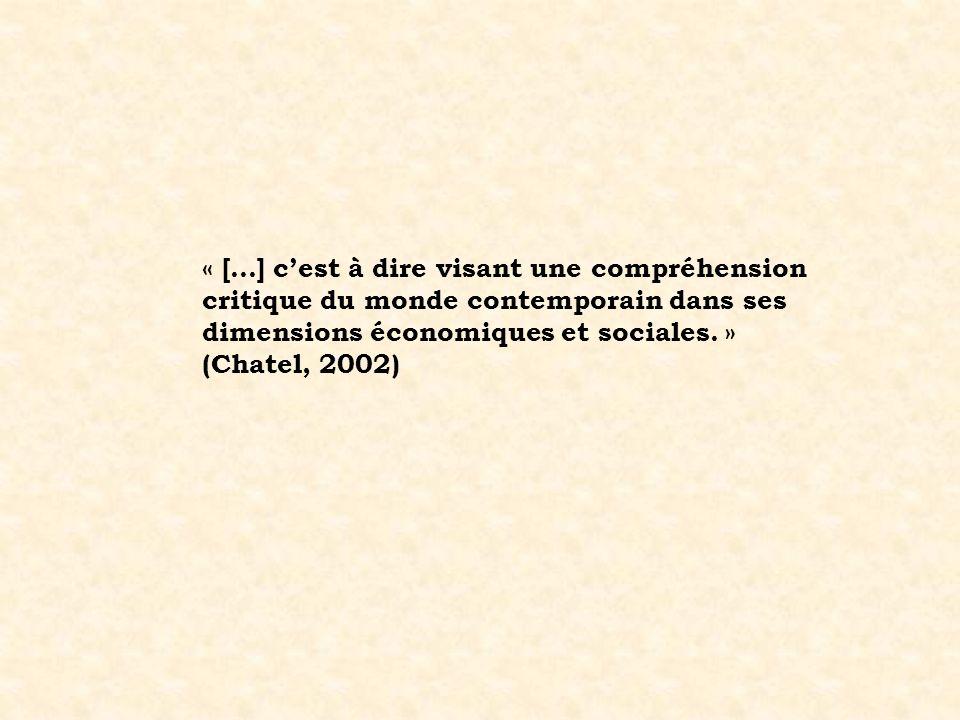 « […] c'est à dire visant une compréhension critique du monde contemporain dans ses dimensions économiques et sociales. » (Chatel, 2002)